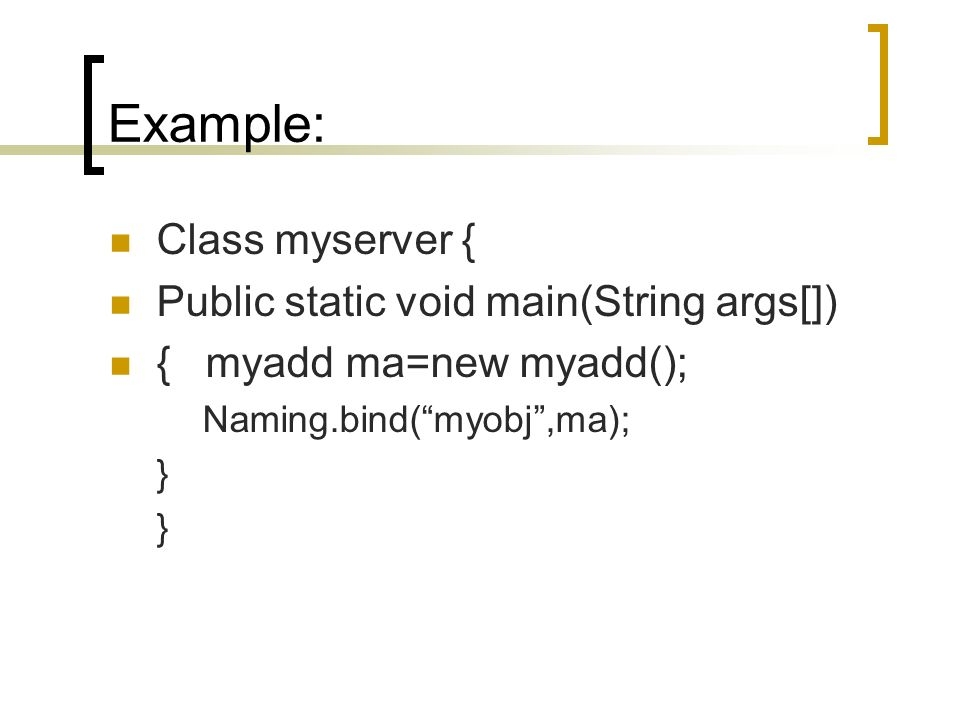 Example: Class myserver { Public static void main(String args[])